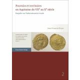 Pouvoirs et territoires en Aquitaine du VIIe au Xe siecle