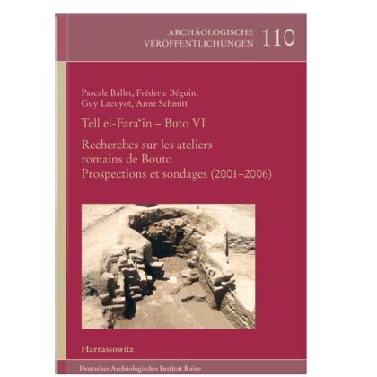 Tell el-Fara In - Buto VI: Recherches sur les ateliers romains de Bouto
