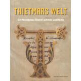 Thietmars Welt. Ein Merseburger Bischof schreibt Geschichte