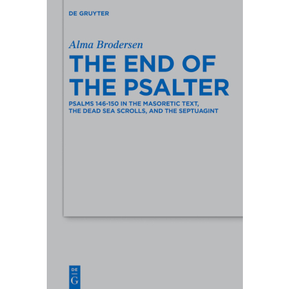 The End of the Psalter. Psalms 146 - 150 in the Masoretic Text, the Dead Sea Scrolls, and the Septuagint