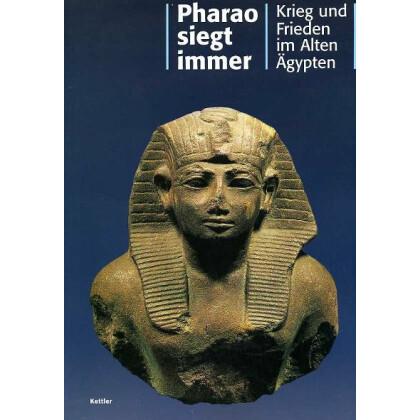 Pharao siegt immer - Krieg und Frieden im Alten Ägypten