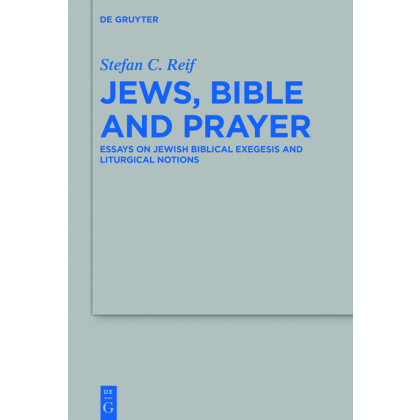 Jews, Bible and Prayer. Essays on Jewish Biblical Exegesis and Liturgical Notions