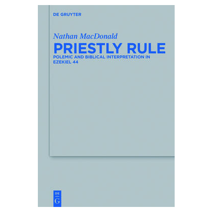 Priestly Rule. Polemic and Biblical Interpretation in Ezekiel 44