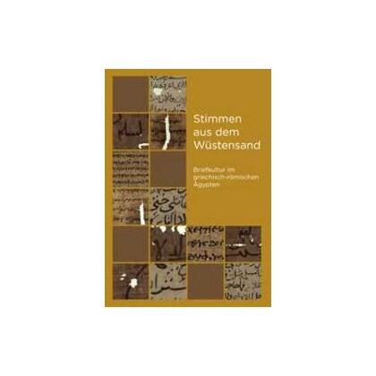 Stimmen aus dem Wüstensand. Briefkultur im griechisch-römischen Ägypten