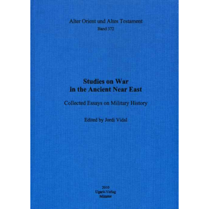 Studies on War in the Ancient Near East. Collected Essays on Military History