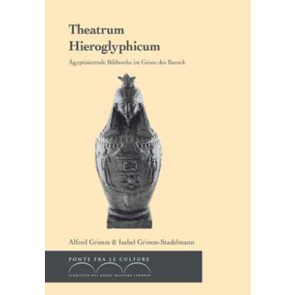 Theatrum Hieroglyphicum - Ägyptisierende Bildwerke im Geiste des Barock