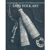 Sami Folk Art. Ten Thousand Years of Folk Art in the North