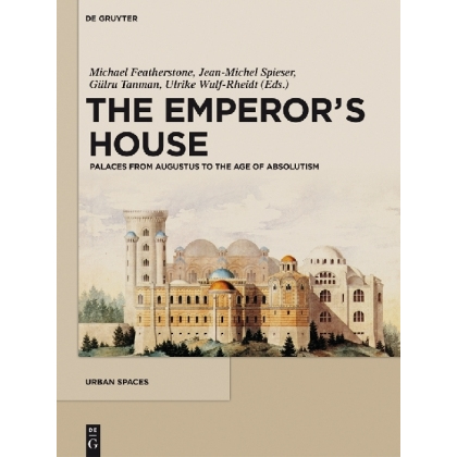 The Emperors House. Palaces from Augustus to the Age of Absolutism