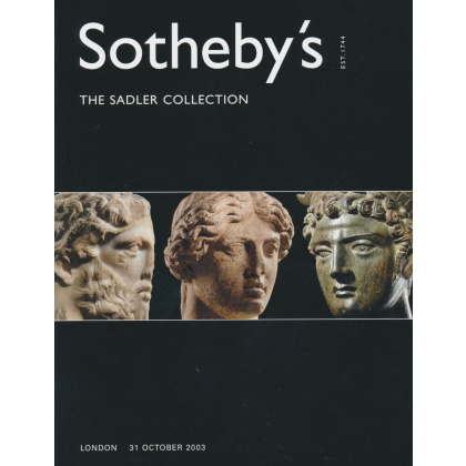 Sothebys Antiquities. The Sadler Collection - London Friday 31 October 2003. Antiquities Auction Catalogs