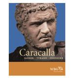 Caracalla - Kaiser, Tyrann, Feldherr