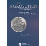 Für 8 Groschen ists genug. Friedrich der Große in seinen Münzen und Medaillen