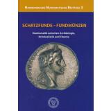 Schatzfunde - Fundmünzen. Numismatik zwischen Archäologie, Kriminalistik und Chemie
