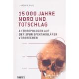 15 000 Jahre Mord und Totschlag - Anthropologen auf der Spur spektakulärer Verbrechen