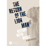 The Return of the Lion Man. History - Myth - Magic