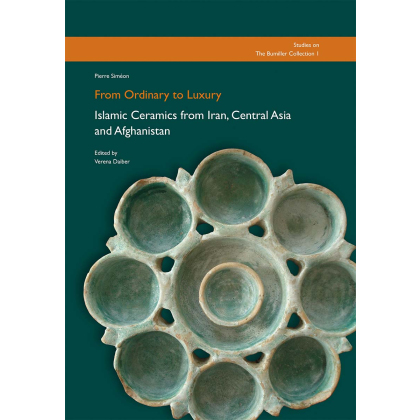 From Ordinary to Luxury, Islamic Ceramics from Iran, Central Asia and Afghanistan