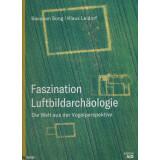 Faszination Luftbildarchäologie. Die Welt aus der...