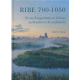 Ribe 700-1050. From Emporium to Civitas in Southern...