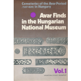 Avar Finds in the Hungarian National Museum, Vol.1 -...