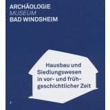 Hausbau und Siedlungswesen in vor- und frühgeschichtlicher Zeit