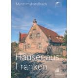Häuser aus Franken. Museumshandbuch